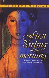Read Books First Darling of the Morning: Selected Memories of an Indian Childhood Online