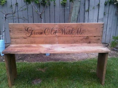 Grow Old With Me Wooden Bench