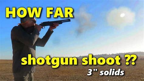 Shotgun-Question How Far Can A Slug Shotgun Shoot.