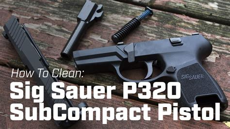 Sig-P320-Question How To Clean Your Sig P320.