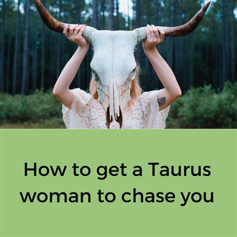 Taurus-Question How To Get A Taurus Woman To Chase You.