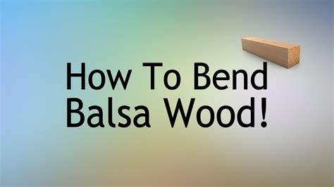 How To Bend Balsa Wood