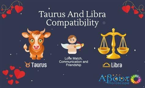 Taurus-Question Is Taurus A Good Match For Libra.