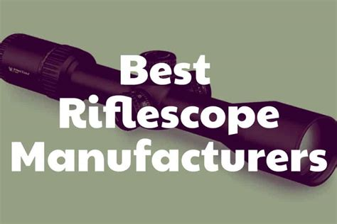 Rifle-Scopes List Of All Rifle Scope Manufacturers.