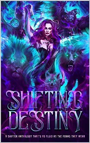 Read Books Shifting Destiny: A Shifter Anthology that's as fluid as the forms they wear Online