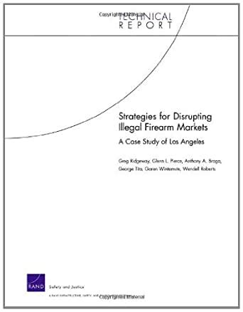 Read Books Strategies for Disrupting Illegal Firearm Markets: A Case Study of Los Angeles. Technical Report. Online