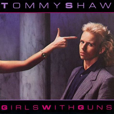 Tommy-Gun Tommy Shaw Girls With Guns.