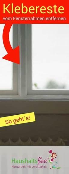 Klebereste Vom Fensterrahmen Entfernen Beste Tipps