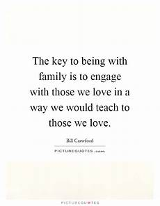 the key to being a the key to being with family is to engage with those we