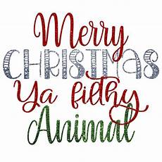 merry christmas ya filthy animal glitter and no glitter svg png merry christmas ya filthy