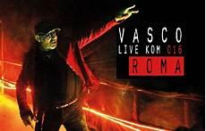 vasco a roma vasco a roma unica data per il live kom 2016
