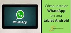 c 243 mo instalar whatsapp en una tablet android blog de maxmovil
