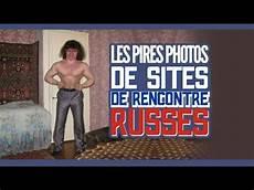 Top Des Pires Photos De De Rencontre Russes Topito