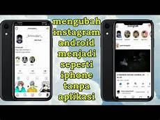 Cara Mengubah Tilan Instagram Android Menjadi Iphone