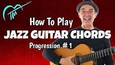 how to play jazz guitar jazz guitar chords progression 1