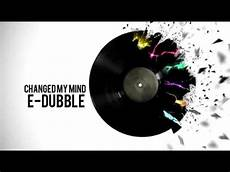 e dubble changed my mind