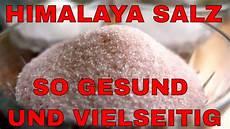 himalaya salz gesund himalaya salz so gesund und vielseitig und hilft nicht