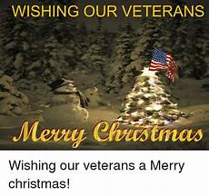 wishing our veterans mery christmas wishing our veterans a merry christmas meme sizzle