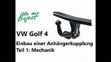 golf 4 anhängerkupplung anh 228 ngerkupplung am golf 4 nachr 252 sten teil 1 einbau der