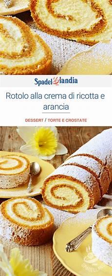 rotolo alla crema rotolo alla crema di ricotta e arancia ricetta ricette dolci dolcetti e dolci