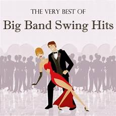 big band swing songs the best of big band swing hits various artists