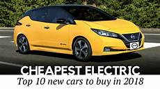 cheapest new car 2018 10 cheapest electric cars to buy in 2018 new and used