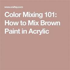 for the richest brown hues you wanna mix your own acrylic