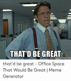 that d be great memegeneratornet that d be great office