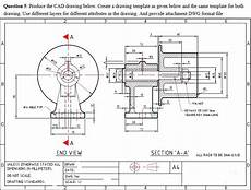 solved question 5 produce the cad drawing below create