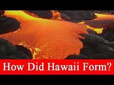 how did hawaii form how did hawaii form youtube