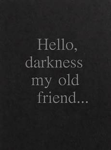 hello darkness my friend pin by on beautiful words
