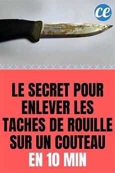 Le Secret Pour Enlever Les Taches De Rouille Sur Un
