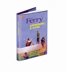 Le Livre Du Mois Apprendre 224 Vivre De Luc Ferry La