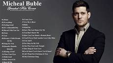 michael buble best songs michael bubl 233 greatest hits best of michael bubl 233