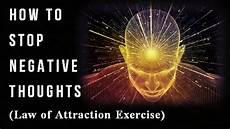 how to stop negative thoughts law of attraction exercise youtube