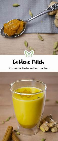 kurkuma selber machen goldene milch selber machen rezept f 252 r kurkuma latte