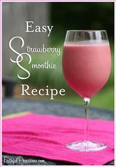 smoothie rezepte einfach easy strawberry smoothie recipe faithful provisions