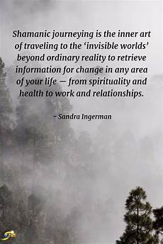 quot shamanic journeying is the inner art of traveling to the invisible worlds beyond ordinary