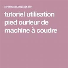 Tutoriel Utilisation Pied Ourleur De Machine 224 Coudre