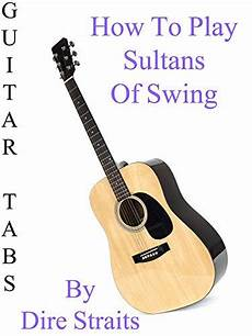 sultans of swing by dire straits how to play sultans of swing by dire straits