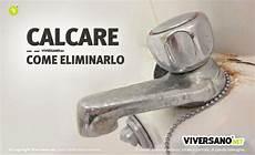 calcare rubinetto 10 modi per togliere il calcare da rubinetti o sanitari in