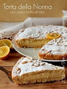 torta della nonna di benedetta torta della nonna ricetta pasta frolla con olio senza burro