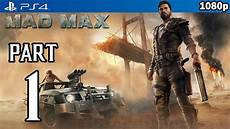 mad max ps4 mad max walkthrough part 1 ps4 gameplay no commentary