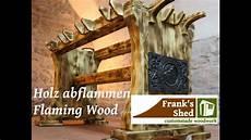 holz auf alt bearbeiten holz altern lassen mit feuer aging wood fl 228 mmen how