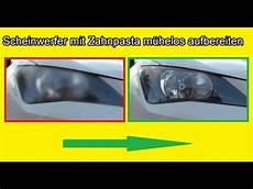 scheinwerfer polieren mit zahnpasta scheinwerfer vom auto mit zahnpasta reinigen matte