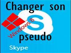 changer pseudo tutoriel changer pseudo skype sur windows 8
