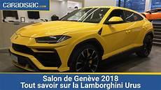 Salon De 232 Ve 2018 Tout Savoir Sur La Lamborghini Urus