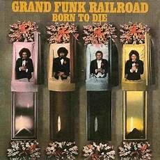born to die born to die grand funk railroad album