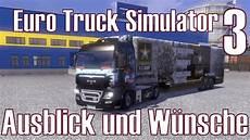 truck simulator 3 ausblick und w 252 nsche