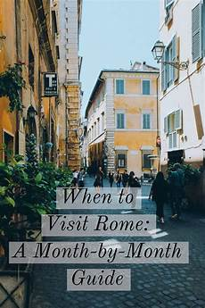 when to go to rome a month by month guide of the best time to visit an american in rome